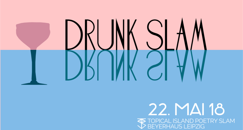 Drunk Slam vom Topical Island Poetry Slam im Beyerhaus Leipzig